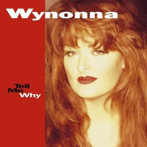 Wynonna - Tell Me Why