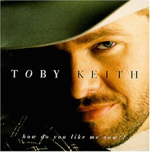Toby Keith - How Do You Like Me Now
