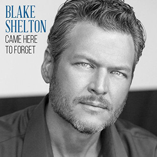 Blake Shelton - COME HERE TO FORGET
