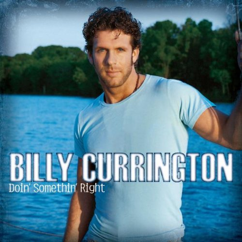Billy Currington - Must Be Doing Something Right