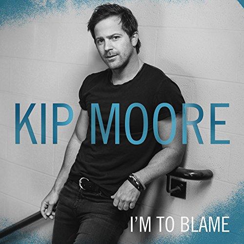 Kip Moore - I'm To Blame